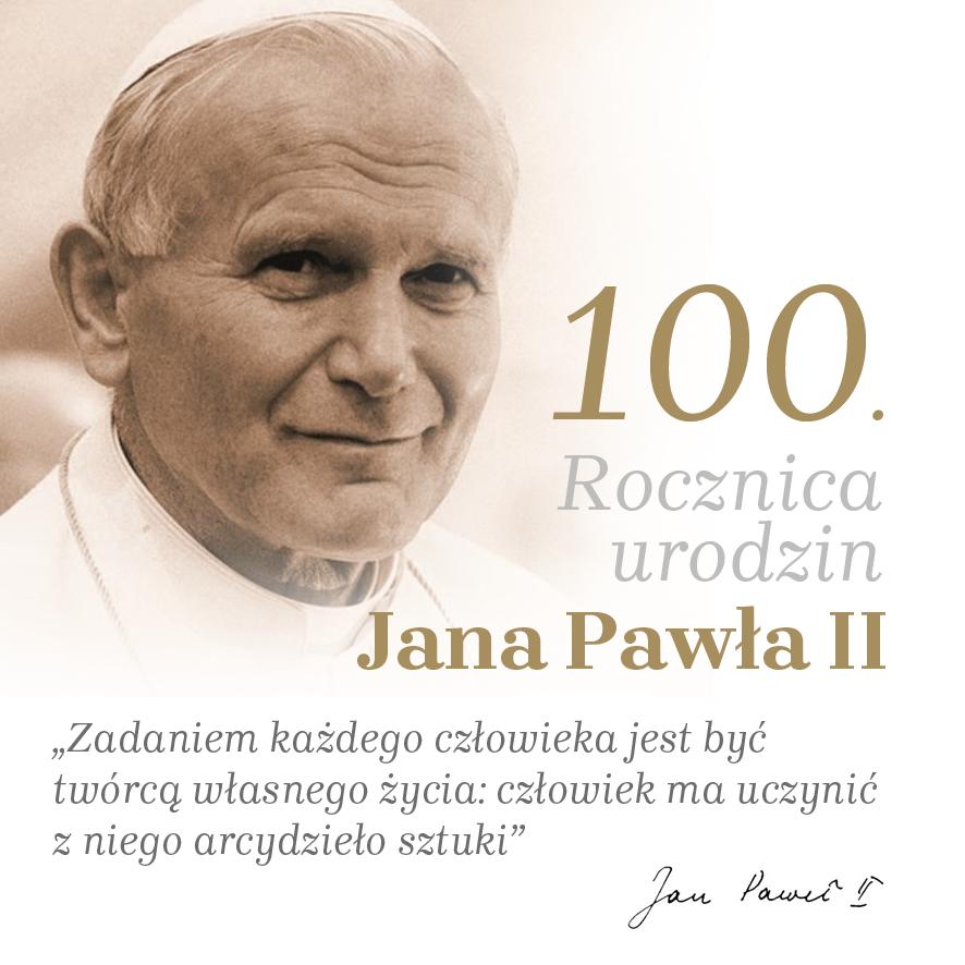 """""""Nie bój się, nie lękaj… Wypłyń na głębię!"""" -100 rocznica urodzin św. Jana Pawła II."""
